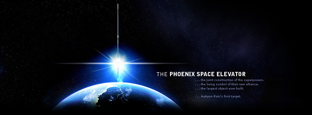 The Phoenix Space Elevator: The joint construction of the superpowers. The living symbol of their new alliance. The largest object ever built. Autumn Rain's first target.